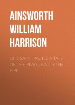 Old Saint Paul's: A Tale of the Plague and the Fire - Ainsworth William Harrison