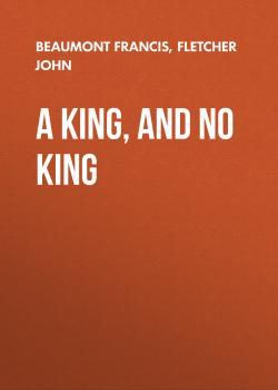 A King, and No King - Beaumont Francis