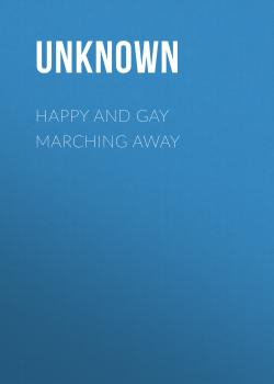 Happy and Gay Marching Away - Unknown