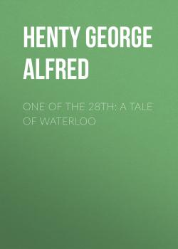 One of the 28th: A Tale of Waterloo - Henty George Alfred