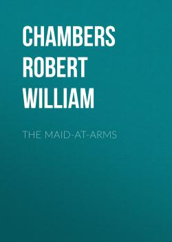 The Maid-At-Arms - Chambers Robert William
