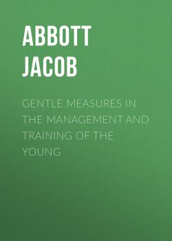Gentle Measures in the Management and Training of the Young - Abbott Jacob