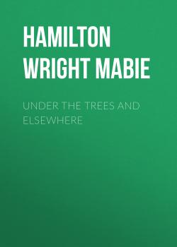 Under the Trees and Elsewhere - Hamilton Wright Mabie