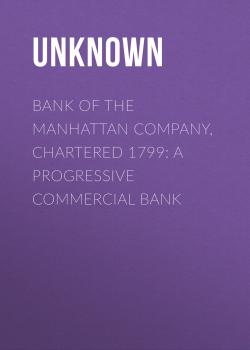 Bank of the Manhattan Company, Chartered 1799: A Progressive Commercial Bank - Unknown