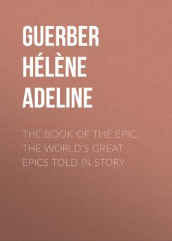 The Book of the Epic: The World's Great Epics Told in Story - Guerber Hélène Adeline
