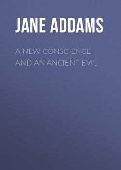 A New Conscience and an Ancient Evil - Jane Addams