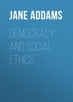 Democracy and Social Ethics - Jane Addams