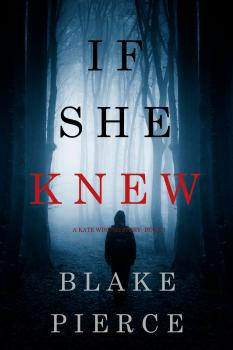 If She Knew - Блейк Пирс A Kate Wise Mystery