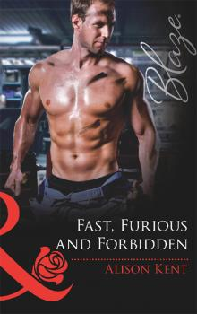 Fast, Furious and Forbidden - Alison  Kent