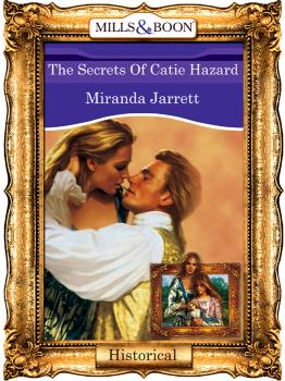 The Secrets Of Catie Hazard - Miranda  Jarrett