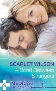 A Bond Between Strangers - Scarlet  Wilson
