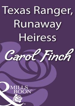 Texas Ranger, Runaway Heiress - Carol  Finch