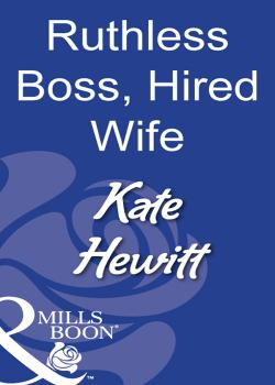 Ruthless Boss, Hired Wife - Kate  Hewitt