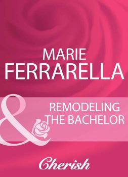 Remodeling The Bachelor - Marie  Ferrarella