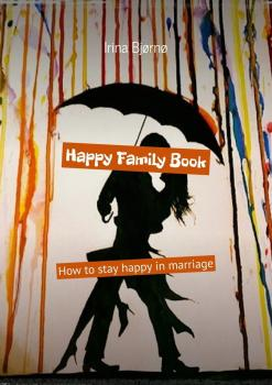 Happy Family Book. How to stay happy in marriage - Irina Bjørnø