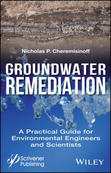 Groundwater Remediation. A Practical Guide for Environmental Engineers and Scientists - Nicholas Cheremisinoff P.