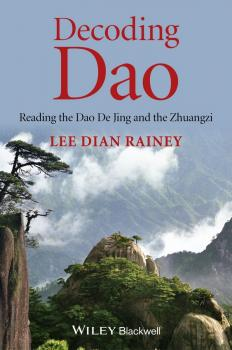 Decoding Dao. Reading the Dao De Jing (Tao Te Ching) and the Zhuangzi (Chuang Tzu) - Lee Rainey Dian