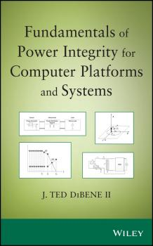 Fundamentals of Power Integrity for Computer Platforms and Systems - Joseph T. DiBene, II
