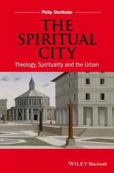 The Spiritual City. Theology, Spirituality, and the Urban - Philip  Sheldrake