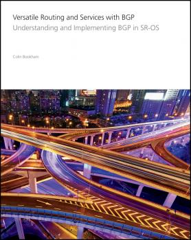 Versatile Routing and Services with BGP. Understanding and Implementing BGP in SR-OS - Colin  Bookham