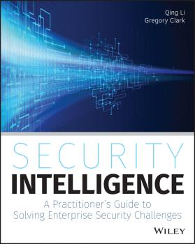 Security Intelligence. A Practitioner's Guide to Solving Enterprise Security Challenges - Qing  Li