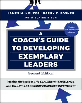 A Coach's Guide to Developing Exemplary Leaders. Making the Most of The Leadership Challenge and the Leadership Practices Inventory (LPI) - Elaine  Biech