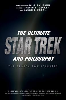 The Ultimate Star Trek and Philosophy. The Search for Socrates - William  Irwin