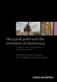 The Greek Polis and the Invention of Democracy. A Politico-cultural Transformation and Its Interpretations - Peter  Wagner