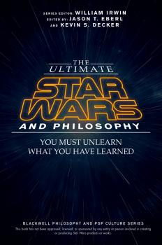 The Ultimate Star Wars and Philosophy. You Must Unlearn What You Have Learned - William  Irwin
