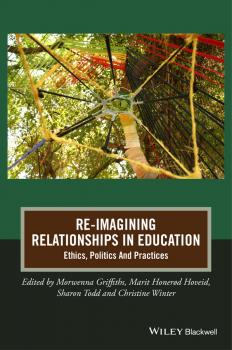Re-Imagining Relationships in Education. Ethics, Politics and Practices - Morwenna  Griffiths