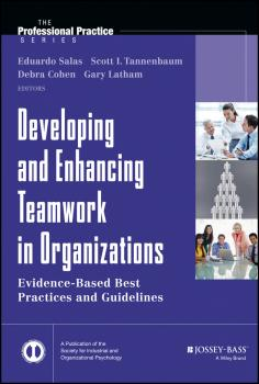 Developing and Enhancing Teamwork in Organizations. Evidence-based Best Practices and Guidelines - Eduardo  Salas
