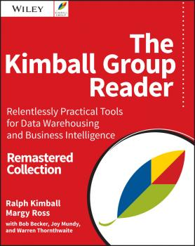 The Kimball Group Reader. Relentlessly Practical Tools for Data Warehousing and Business Intelligence Remastered Collection - Joy  Mundy