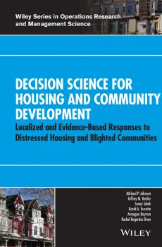 Decision Science for Housing and Community Development. Localized and Evidence-Based Responses to Distressed Housing and Blighted Communities - Senay  Solak