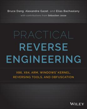Practical Reverse Engineering. x86, x64, ARM, Windows Kernel, Reversing Tools, and Obfuscation - Elias  Bachaalany
