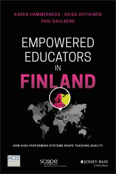 Empowered Educators in Finland. How High-Performing Systems Shape Teaching Quality - Karen  Hammerness
