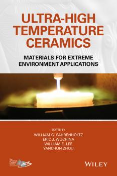 Ultra-High Temperature Ceramics. Materials for Extreme Environment Applications - Yanchun  Zhou