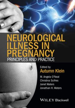 Neurological Illness in Pregnancy. Principles and Practice - Autumn  Klein