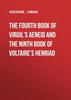 The Fourth Book of Virgil's Aeneid and the Ninth Book of Voltaire's Henriad - Вольтер