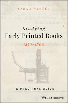 Studying Early Printed Books, 1450-1800. A Practical Guide - Sarah  Werner