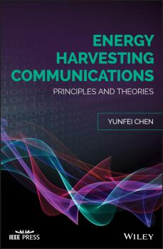 Energy Harvesting Communications. Principles and Theories - Yunfei  Chen