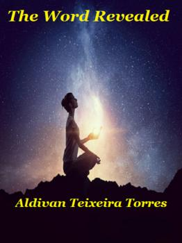 The Word Revealed - Aldivan Teixeira Torres