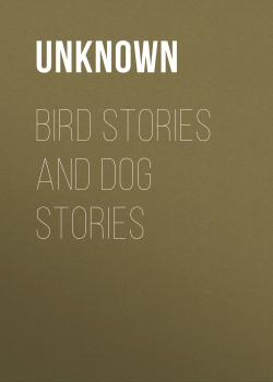 Bird Stories and Dog Stories - Unknown
