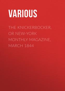 The Knickerbocker, or New-York Monthly Magazine, March 1844 - Various