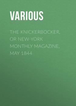 The Knickerbocker, or New-York Monthly Magazine, May 1844 - Various