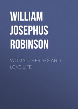 Woman. Her Sex and Love Life - William Josephus Robinson