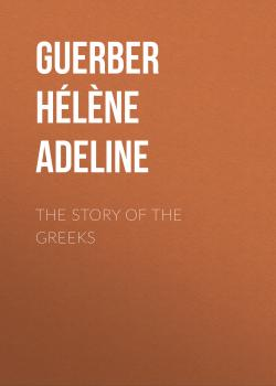 The Story of the Greeks - Guerber Hélène Adeline