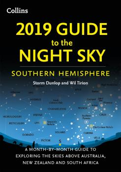 2019 Guide to the Night Sky Southern Hemisphere: A month-by-month guide to exploring the skies above Australia, New Zealand and South Africa - Wil  Tirion