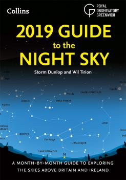 2019 Guide to the Night Sky: Bestselling month-by-month guide to exploring the skies above Britain and Ireland - Wil  Tirion