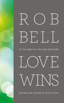 Love Wins: At the Heart of Life's Big Questions - Rob  Bell