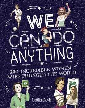 We Can Do Anything: From sports to innovation, art to politics, meet over 200 women who got there first - Chuck  Gonzales